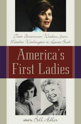 America's First Ladies: Their Uncommon Wisdom, from Martha Washington to Laura Bush (Hardback)