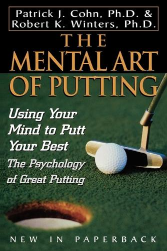 The Mental Art of Putting: Using Your Mind to Putt Your Best (Paperback)