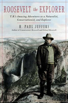 Roosevelt the Explorer: T.R.'s Amazing Adventures as a Naturalist, Conservationist, and Explorer (Hardback)