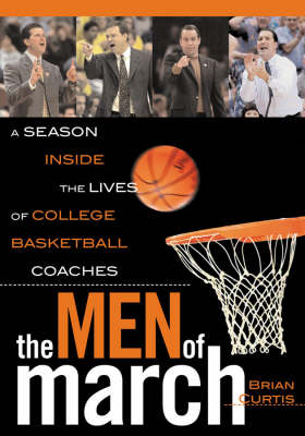 The Men of March: A Season Inside the Lives of College Basketball Coaches (Hardback)