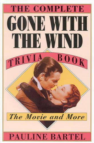 The Complete Gone with the Wind Trivia Book: The Movie and More (Paperback)