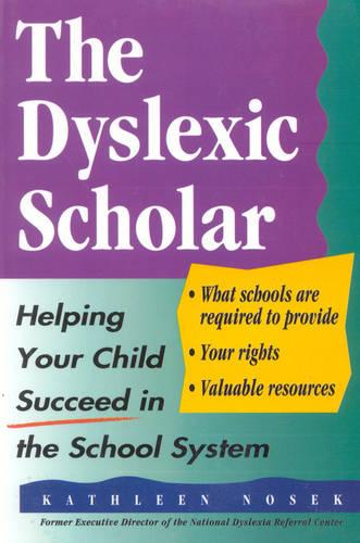 The Dyslexic Scholar: Helping Your Child Achieve Academic Success (Paperback)