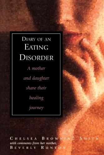 Diary of an Eating Disorder: A Mother and Daughter Share Their Healing Journey (Paperback)