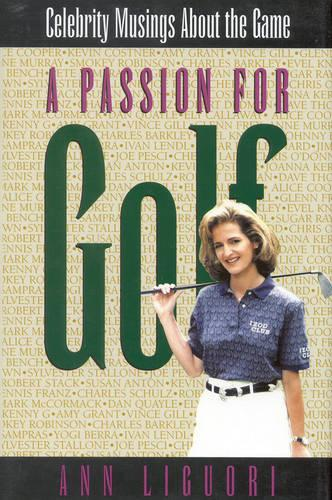 A Passion for Golf: Celebrity Musings About the Game (Hardback)