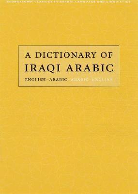 A Dictionary of Iraqi Arabic: English-Arabic, Arabic-English - Georgetown Classics in Arabic Languages and Linguistics series (Paperback)