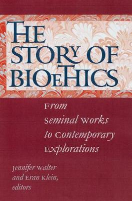 The Story of Bioethics: From Seminal Works to Contemporary Explorations (Paperback)