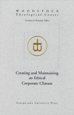 Creating and Maintaining an Ethical Corporate Climate - Woodstock Theological Center Seminars on Business Ethics (Paperback)