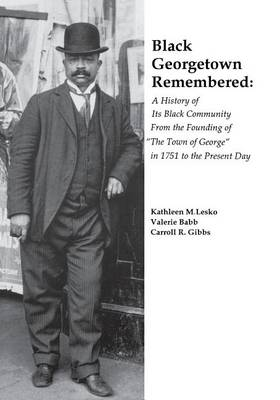 """Black Georgetown Remembered: A History of Its Black Community from the Founding of """"the Town of George"""" in 1751 to the Present Day (Paperback)"""