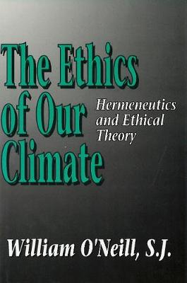 The Ethics of Our Climate: Hermeneutics and Ethical Theory (Hardback)