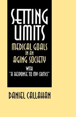 """Setting Limits: Medical Goals in an Aging Society with """"A Response to My Critics"""" (Paperback)"""