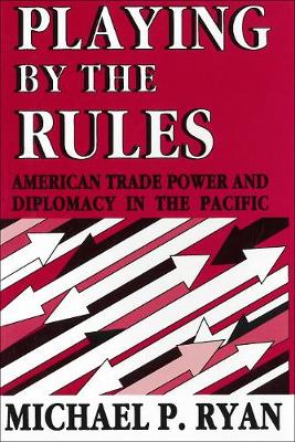 Playing By the Rules: American Trade Power and Diplomacy in the Pacific (Hardback)