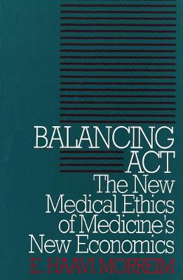 Balancing Act: The New Medical Ethics of Medicine's New Economics - Clinical Medical Ethics series (Paperback)