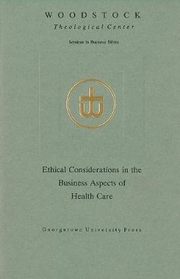 Ethical Considerations in the Business Aspects of Health Care - Woodstock Theological Center Seminars on Business Ethics (Paperback)