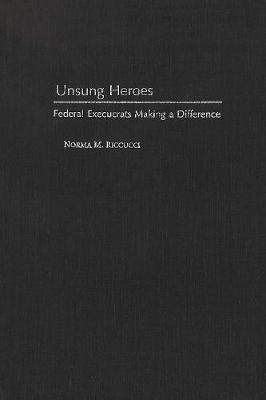Unsung Heroes: Federal Execucrats Making a Difference (Hardback)