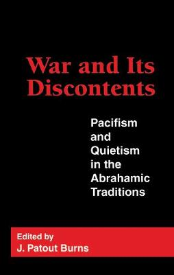 War and Its Discontents: Pacifism and Quietism in the Abrahamic Traditions (Hardback)