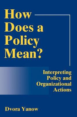 How Does A Policy Mean?: Interpreting Policy and Organizational Actions (Paperback)