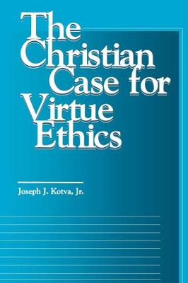 The Christian Case for Virtue Ethics - Moral Traditions series (Paperback)