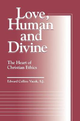 Love, Human and Divine: The Heart of Christian Ethics - Moral Traditions series (Paperback)