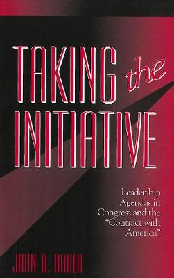 "Taking the Initiative: Leadership Agendas in Congress and the ""Contract With America"" - American Governance and Public Policy series (Paperback)"