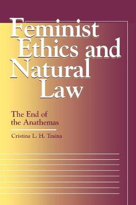 Feminist Ethics and Natural Law: The End of the Anathemas - Moral Traditions series (Paperback)