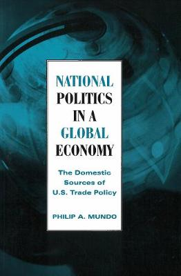 National Politics in a Global Economy: The Domestic Sources of U.S. Trade Policy - Essential Texts in American Government series (Paperback)