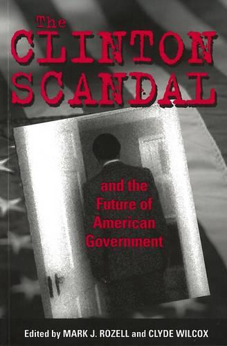 The Clinton Scandal and the Future of American Government (Paperback)