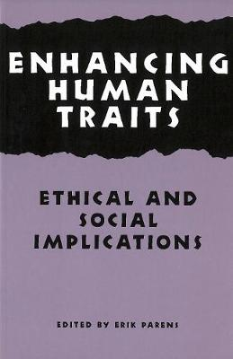 Enhancing Human Traits: Ethical and Social Implications - Hastings Center Studies in Ethics series (Paperback)