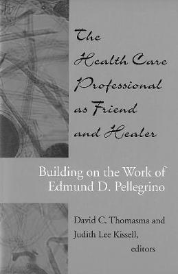 The Health Care Professional as Friend and Healer: Building on the Work of Edmund D. Pellegrino (Paperback)