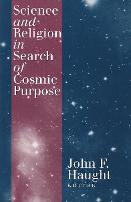 Science and Religion in Search of Cosmic Purpose (Paperback)
