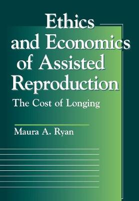 Ethics and Economics of Assisted Reproduction: The Cost of Longing - Moral Traditions series (Hardback)