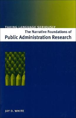 Taking Language Seriously: The Narrative Foundations of Public Administration Research (Paperback)