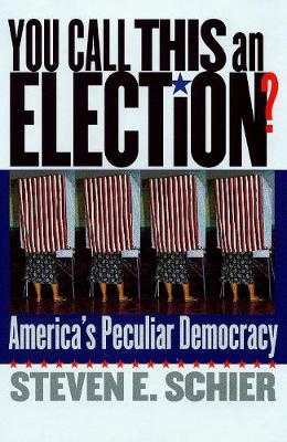You Call This an Election?: America's Peculiar Democracy (Hardback)