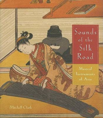 Sounds of the Silk Road: Musical Instruments of Asia (Paperback)