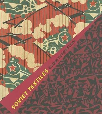 Soviet Textiles: Designing the Modern Utopia (Paperback)