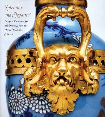 Splendor and Elegance: European Decorative Arts and Drawings from the Horace Wood Brock Collection (Hardback)