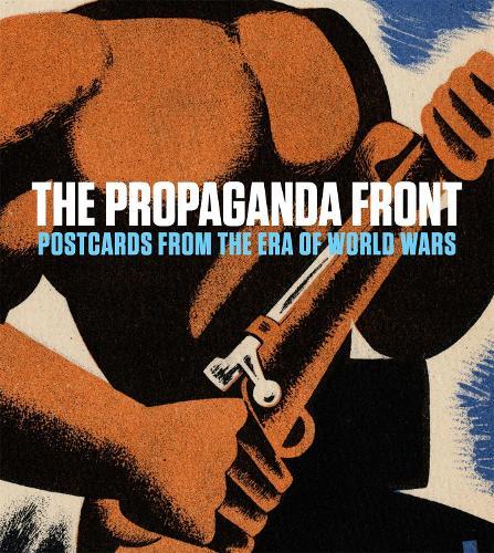 The Propaganda Front: Postcards from the Era of World Wars (Hardback)