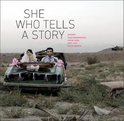 She Who Tells a Story: Women Photographers from Iran and the Arab World (Hardback)