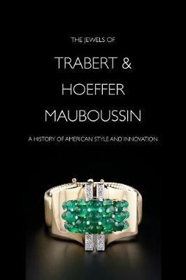 The Jewels of Trabert & Hoeffer-Mauboussin: A History of American Style and Innovation (Hardback)