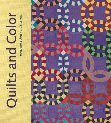 Quilts and Color: The Pilgrim / Roy Collection (Hardback)