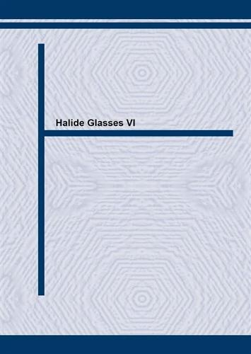 Halide Glasses: Proceedings of the 6th International Conference, Clausthal, FRG 6th - Materials Science Forum Vols 67/68 (Paperback)