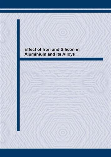 Effect of Iron and Silicon in Aluminium and Its Alloys: Proceedings of an International Conference Held in Balatonfred, Hungary, May 1989 (Paperback)