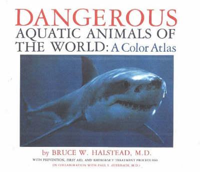 Dangerous Aquatic Animals of the World: A Color Atlas (Hardback)
