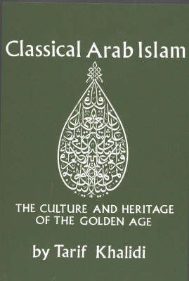 Classical Arab Islam: The Culture & Heritage of the Golden Age (Paperback)