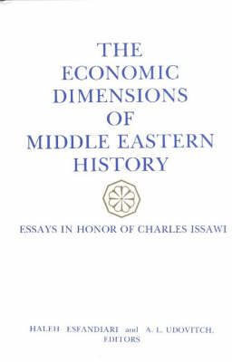 Economic Dimensions of Middle Eastern History: Essays in Honor of Charles Issawi (Hardback)