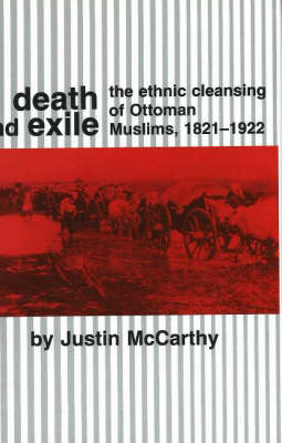 Death and Exile: The Ethnic Cleansing of Ottoman Muslims, 1821-1922 (Hardback)