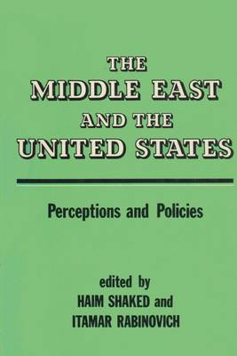 The Middle East and the United States: Images, Perceptions and Policies (Hardback)