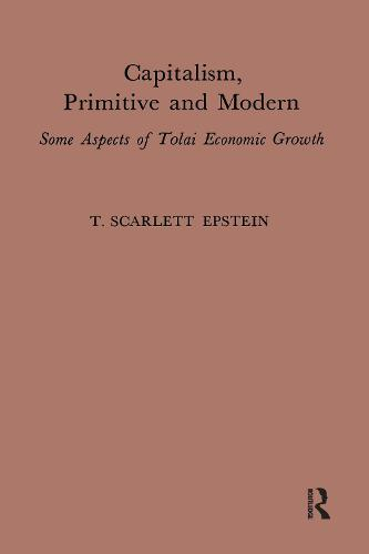 Capitalism, Primitive and Modern: Some Aspects of Tolai Economic Growth (Hardback)