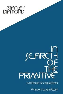 In Search of the Primitive: A Critique of Civilization - Routledge Classic Texts in Anthropology (Paperback)