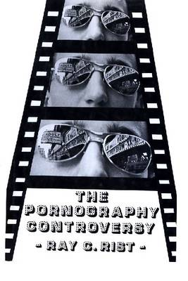 The Pornography Controversy: Changing Moral Standards in American Life (Paperback)