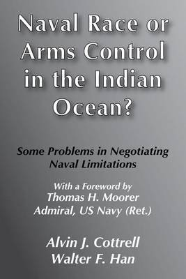Naval Race or Arms Control in the Indian Ocean?: Some Problems for Negotiating Naval Limitations (Paperback)
